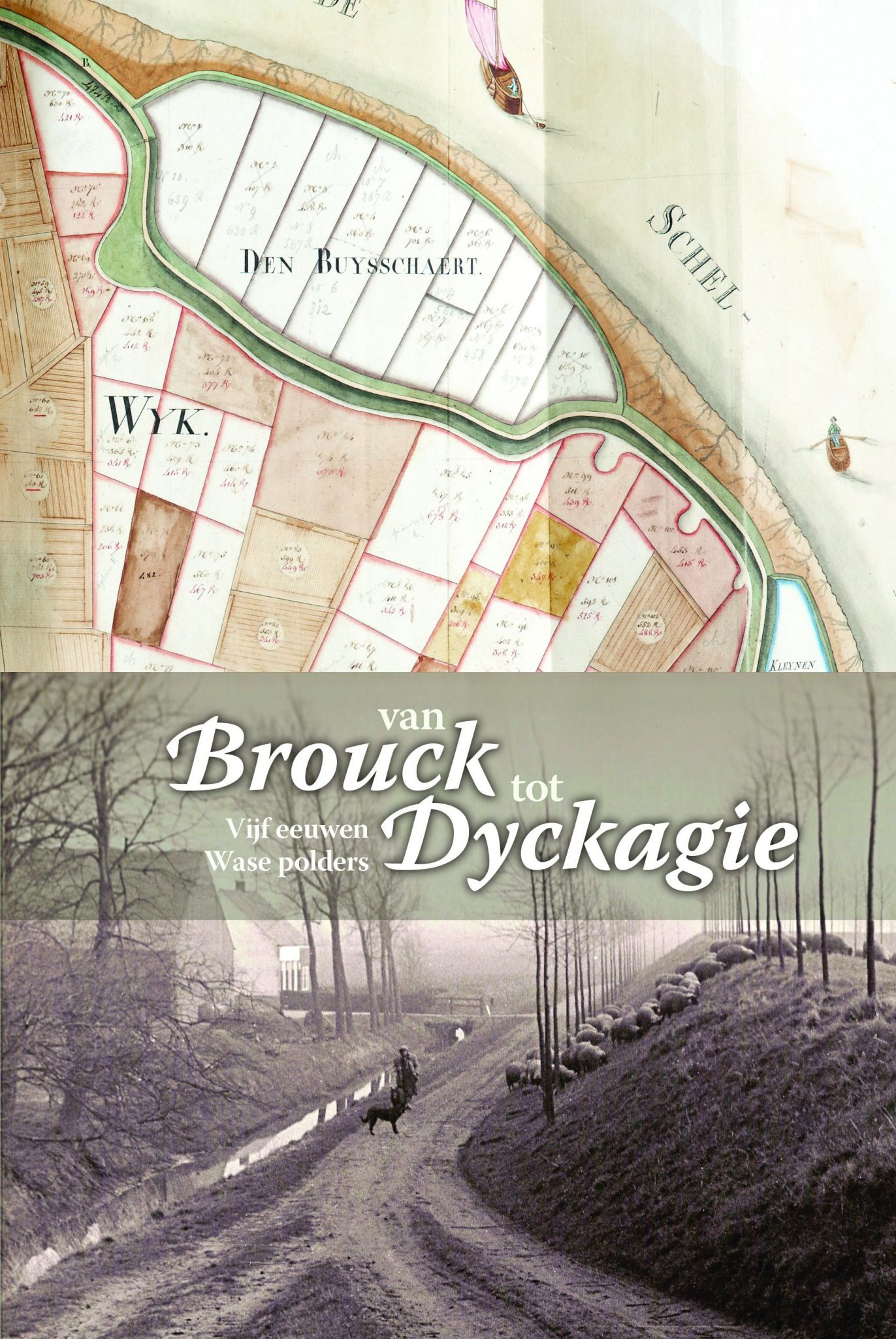Van Brouck tot Dyckagie. Vijf eeuwen Wase polders